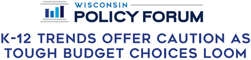 Wisconsin Policy Forum - K-12 Trends Offer Caution as Tough Budget Choices Loom