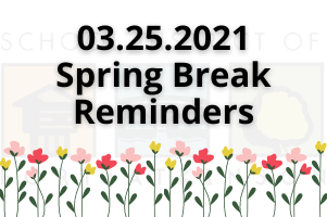 03.25.2021 Spring Break Reminders