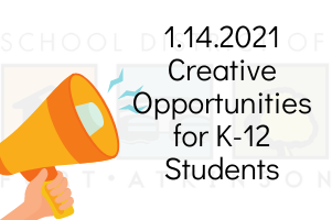 1.14.2021 Creative Opportunities for K-12 Students