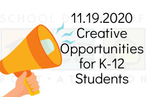 11.19.2020 Creative Opportunities for K-12 Students