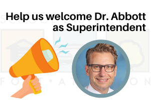 Help us welcome Dr. Abbott as Superintendent